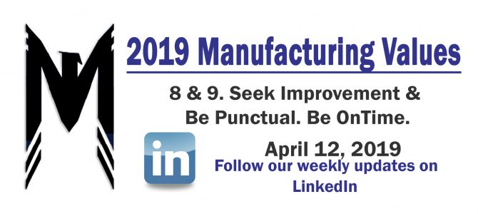 Manuf. Values 8 & 9 – Seek Improvement, Be On-Time – 2019